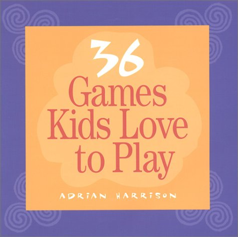 Thirty-six Games Kids Love to Play by Adrian Harrison