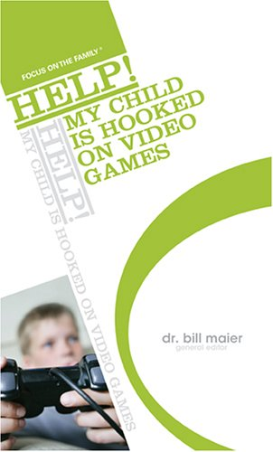 Help! My Child Is Hooked on Video Games by Bill Maier