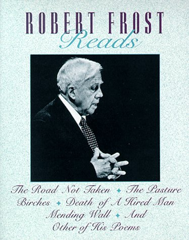 Robert Frost Reads: The Road Not Taken, the Pasture, Birches, Death of a Hired Man, Mending    Wall, and Other of His Poems