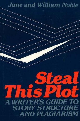 Steal This Plot: A Writer's Guide to Story Structure and Plagiarism