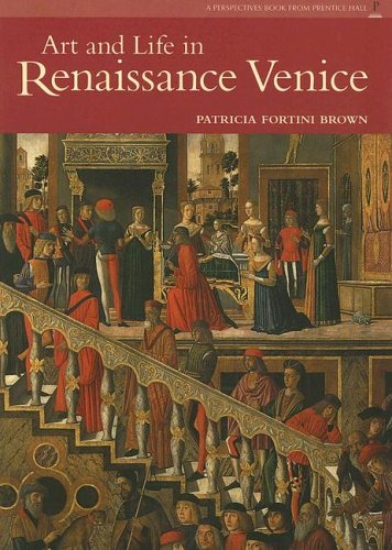 Art and Life in Renaissance Venice by Patricia Fortini Brown