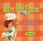 Retro Food Fiascos: A Collection of Curious Concoctions