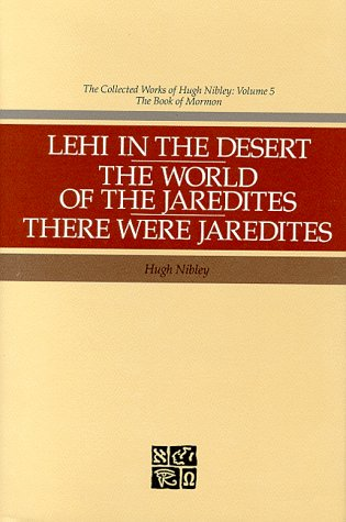 Lehi in the Desert, the World of the Jaredites, There Were Ja... by Hugh Nibley
