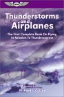 Thunderstorms and Airplanes: The First Complete Book on Flying in Relation to Thunderstorms