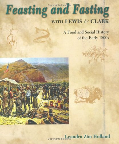 Feasting and Fasting with Lewis & Clark by Leandra Zim Holland