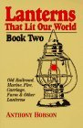 Lanterns That Lit Our World: Old Railroad, Marine, Fire, Carriage, Farm & Other Lanterns (Book 2)