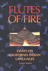 Flutes of Fire: The Indian Languages of California