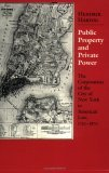 Public Property and Private Power: The Corporation of the City of New York in American Law, 1730 1870