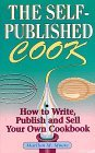 The Self-Published Cook: How to Write, Publish, and Sell Your Own Cookbook