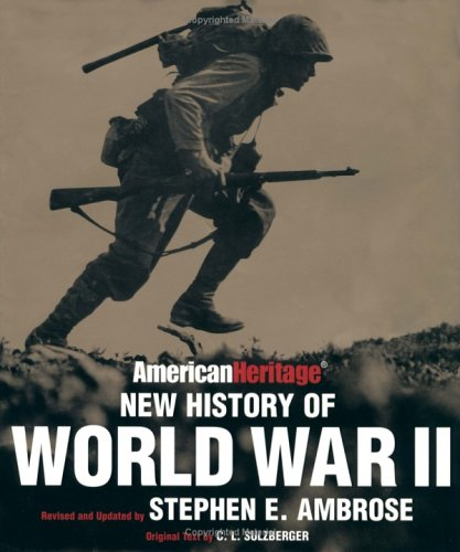 The American Heritage New History of WWII by Stephen E. Ambrose