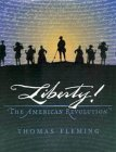 Liberty! The American Revolution by Thomas J. Fleming