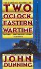 Two O'Clock, Eastern Wartime by John Dunning