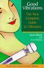 Good Vibrations: The New Complete Guide to Vibrators