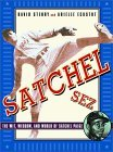 "Satchel Sez: The Wit, Wisdom, and World of Leroy ""Satchel"" Paige"