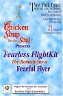 Chicken Soup for the Soul Presents the Fearless Flightkit: The Remedy for the Fearful Flyer