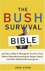 The Bush Survival Bible: 250 Ways to Make it Through the Next Four Years Without Misunderestimating the Dangers Ahead, and Other Subliminable Stategeries