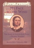 My Face to the Wind: The Diary of Sarah Jane Price, a Prairie Teacher, Broken Bow, Nebraska, 1881, (Dear America)