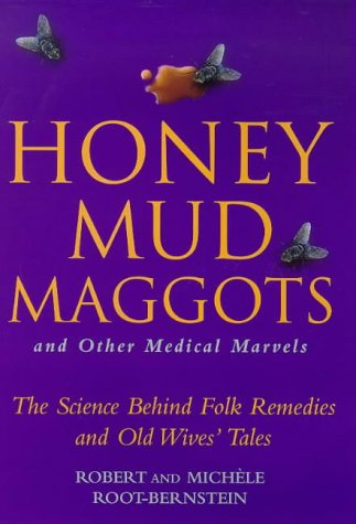 Honey, Mud, Maggots and Other Medical Marvels: Science Behind Folk Remedies and Old Wives' Tales