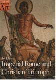 Imperial Rome and Christian Triumph: The Art of the Roman Empire Ad 100-450