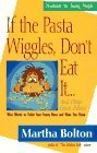 If the Pasta Wiggles, Don't Eat It...and Other Good Advice: Wise Words to Tickle Your Funny Bone and Make You Think