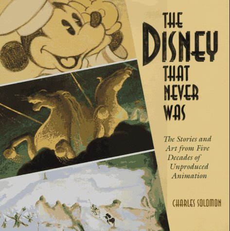 The Disney That Never Was by Charles Solomon