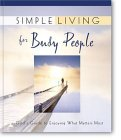 Simple Living for Busy People: God's Guide to Enjoying What Matters Most
