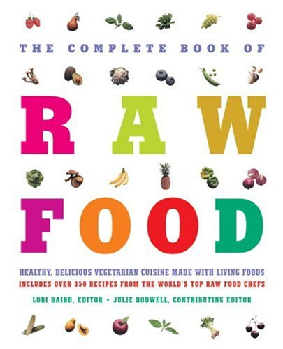 The Complete Book of Raw Food by Julie Rodwell