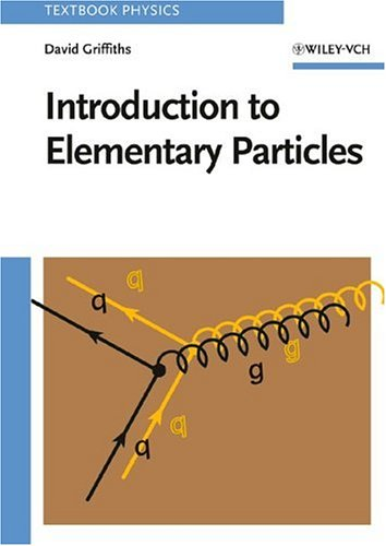 Introduction to Elementary Particles by David J. Griffiths