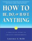 How to Be, Do, or Have Anything: A Practical Guide to Creative Empowerment