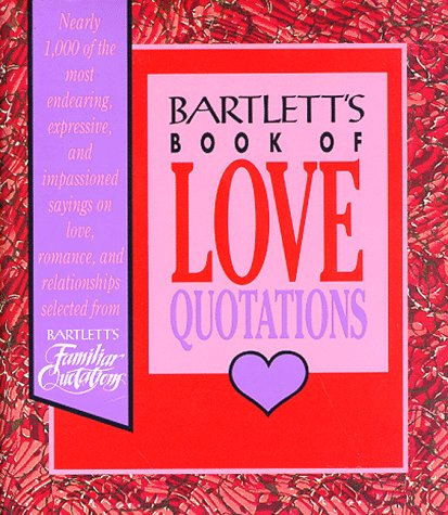 Bartlett's Book of Love Quotations by Barbara Ann Kipfer
