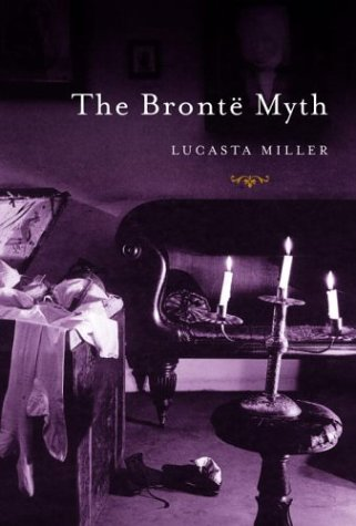 The Brontë Myth by Lucasta Miller