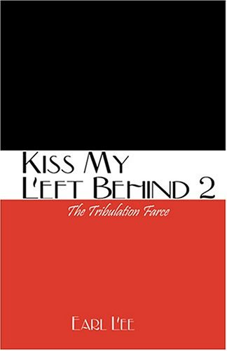 Kiss My Left Behind 2: The Tribulation Farce