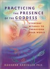 Practicing the Presence of the Goddess: Everyday Rituals to Transform Your World