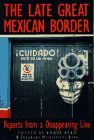 The Late Great Mexican Border: Reports from a Disappearing Line