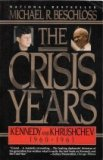 The Crisis Years: Kennedy & Krushchev 1960-63