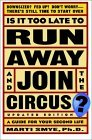Is It Too Late to Run Away and Join the Circus: A Guide for Your Second Life