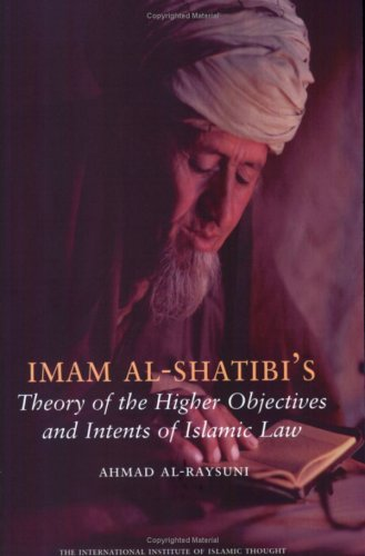 Imam Al Shatibi's Theory Of The Higher Objectives And Intents... by Ahmad Al-Raysuni