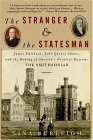 The Stranger and the Statesman: James Smithson, John Quincy Adams, and the Making of America's Greatest Museum: The Smithsonian