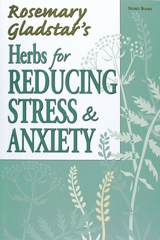 Herbs for Reducing Stress & Anxiety by Rosemary Gladstar