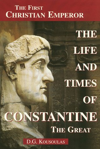 The Life and Times of Constantine the Great: The First Christian Emperor