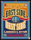 East Side, West Side: Tales of New York Sporting Life, 1910-1960