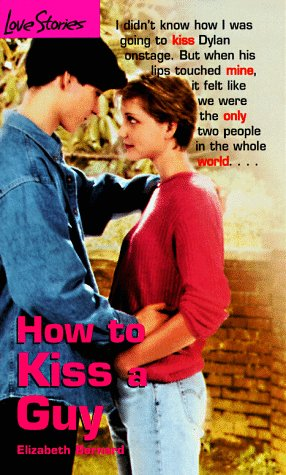 How to Kiss a Guy by Elizabeth Bernard