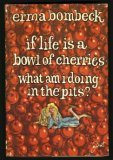 If Life Is a Bowl of Cherries—What Am I Doing in the Pits?