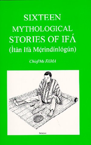 Sixteen Mythological Stories of Ifa: Itan Ifa Merindinlogun