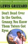 Don't Bend Over in the Garden, Granny, You Know Them Taters Got Eyes