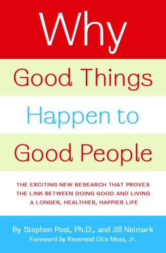 Why Good Things Happen to Good People by Stephen G. Post