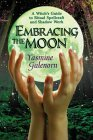 Embracing the Moon: A Witch's Guide to Rituals, Spellcraft and Shadow Work