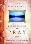 Lord, Teach Me to Pray by John F. MacArthur Jr.