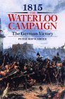 1815: The Waterloo Campaign, the German Victory: From Waterloo to the Fall of Napoleon