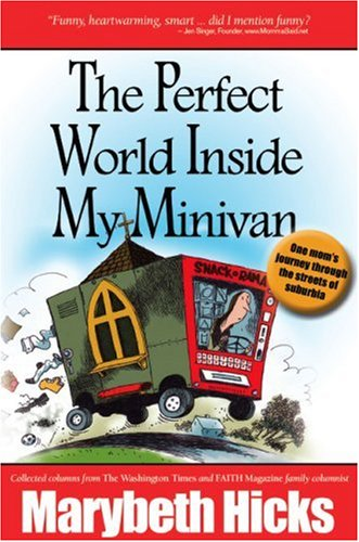 The Perfect World Inside My Minivan -- One mom's journey thro... by Marybeth Hicks